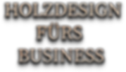 Holzdesign_fürs_Business.png