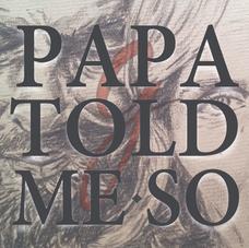 Papa Told Me So