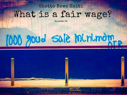 What is a Fair Wage? | Ghetto News Haiti - Episode 04 (BETA)