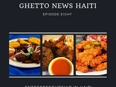 Episode Eight | Ghetto News Haiti - Entrepreneurship in Haiti