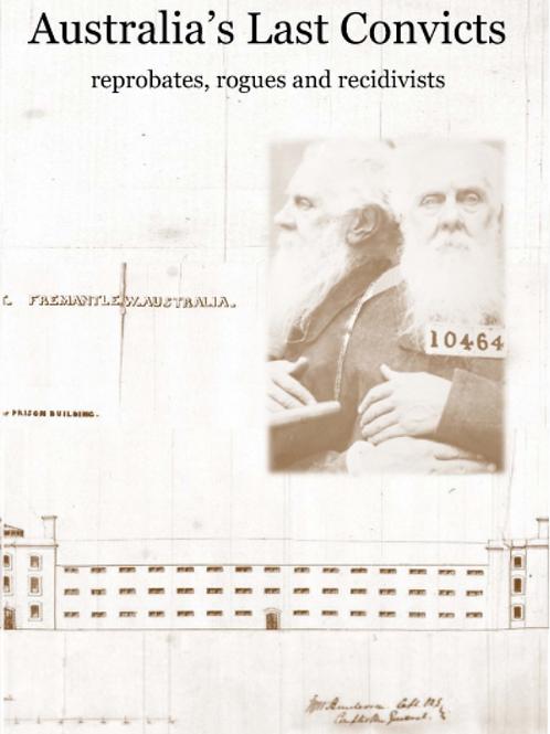 Australia's Last Convicts - reprobates, rogues and recidivist.