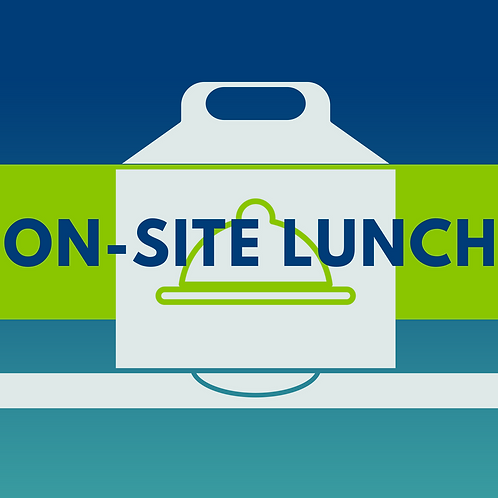 ON-SITE LUNCH   $10
