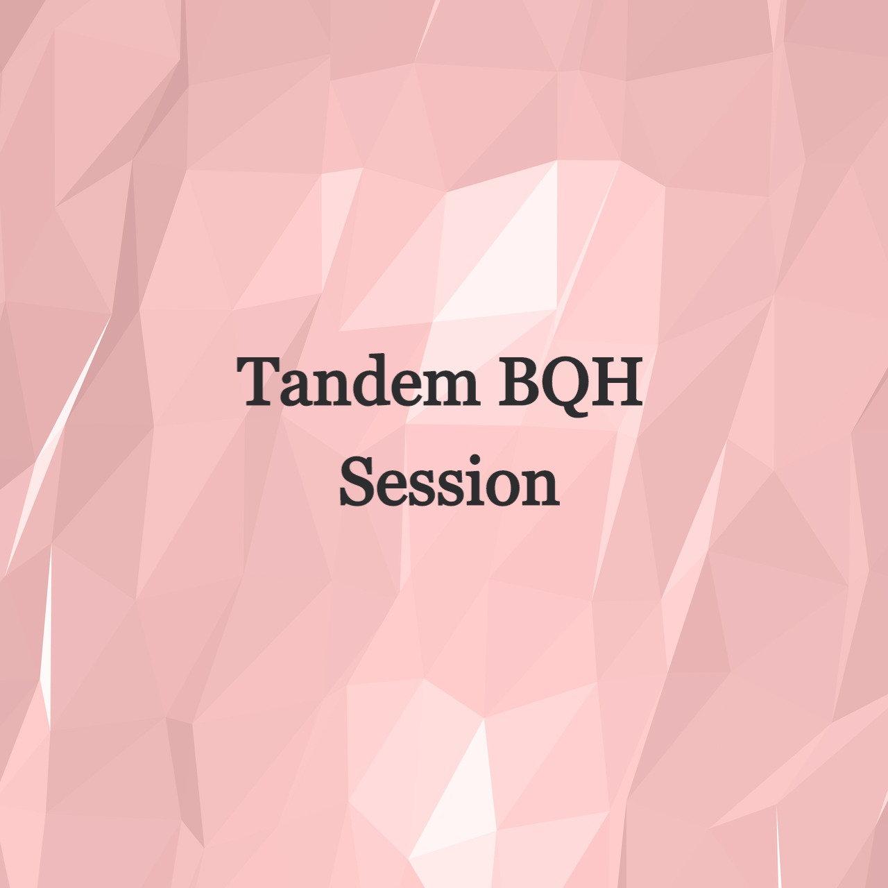 Tandem BQH Session