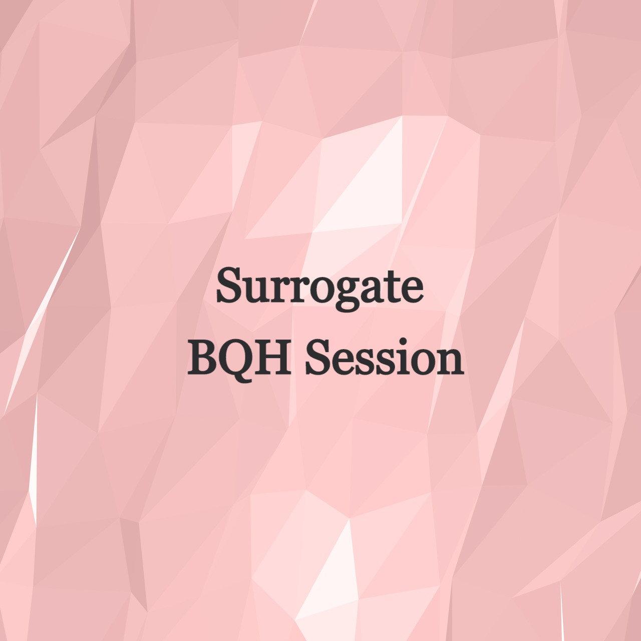 Surrogate BQH Session