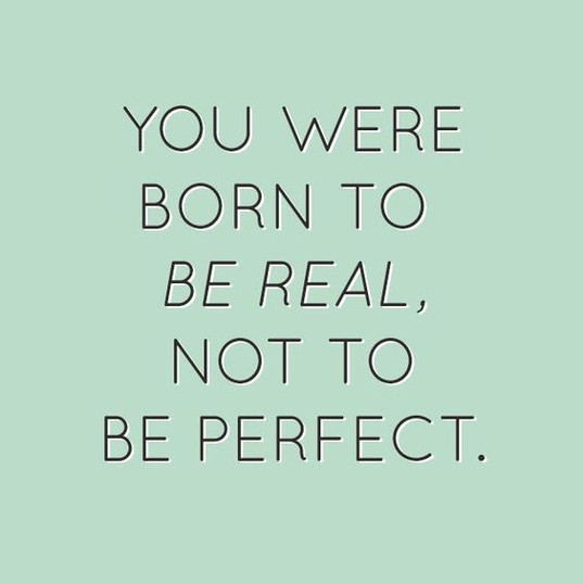 Your REAL not PERFECT.. and thats PERFECT