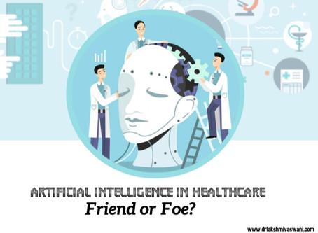 Artificial Intelligence in Healthcare: Friend or Foe?