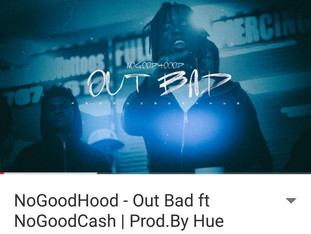 New Music: NoGoodHood - Out Bad ft NoGoodCash   Prod.By Hue