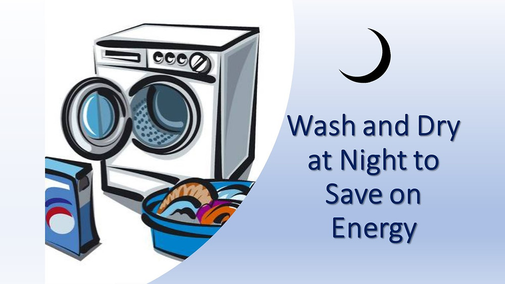Image of a washing machine and text that says: Wash and Dry at Night to Save on Energy