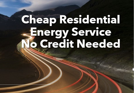 Cheap Residential Energy Service No Credit Needed