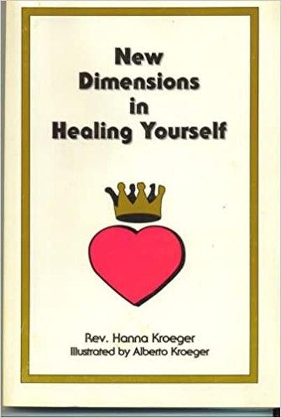 New Dimensions in Healing Yourself  Rev. Hanna Kroeger