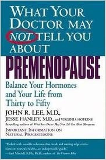 What Your Doctor May Not Tell You About PreMenopause  John R. Lee  MD
