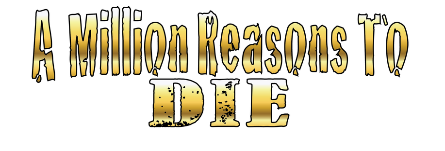 A Million Reasons to Die