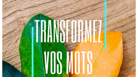 TRANSFORMEZ VOS MOTS EN 4 ÉTAPES - DÉFI DE 10 JOURS