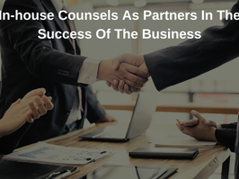 In-house Counsels As Partners In The Success Of The Business