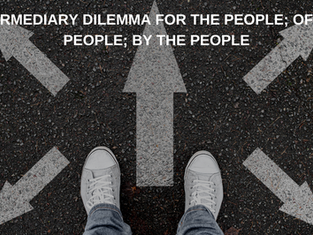 INTERMEDIARY DILEMMA FOR THE PEOPLE; OF THE PEOPLE; BY THE PEOPLE