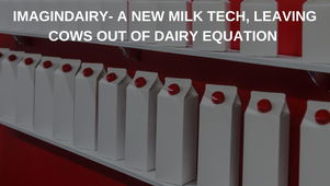 IMAGINDAIRY- A NEW MILK TECH, LEAVING COWS OUT OF DAIRY EQUATION