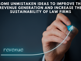 Some unmistaken ideas to improve the revenue generation and increase the sustainability of Law Firms