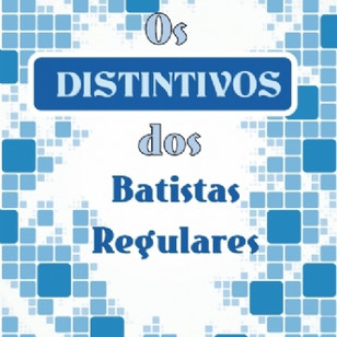 Os Distintivos dos Batistas Regulares
