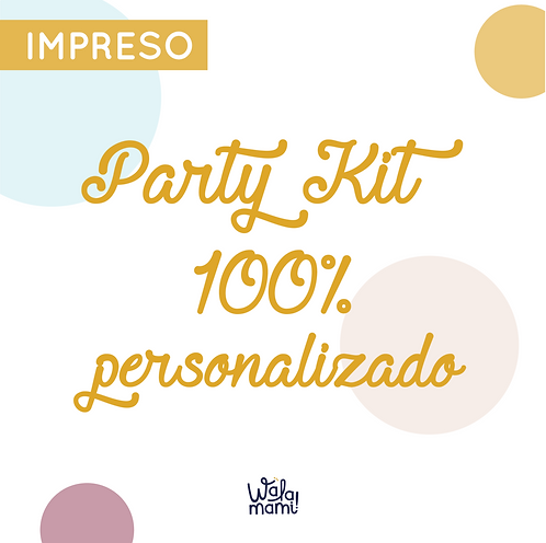 PARTY KIT IMPRESO - DISEÑO 100% PERSONALIZADO