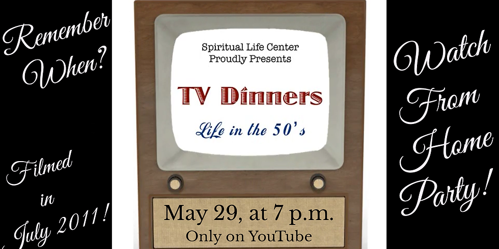 Watch Party: Spiritual Life Center presents TV Dinners - Life in the 50's