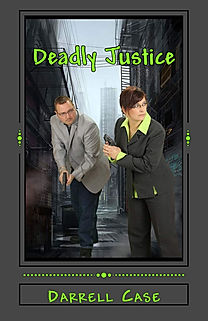 Deadly Justice by author Darrell Case