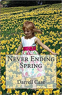 Never Ending Spring by author Darrell Case
