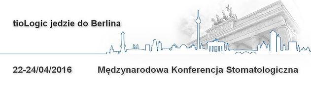tioLogic jedzie do Berlina, Międzynarodowa Konferencja Stomatologiczna