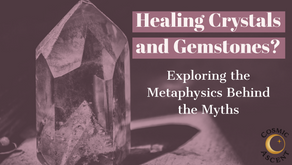 Healing Crystals and Gemstones? Exploring the Metaphysics Behind the Myths