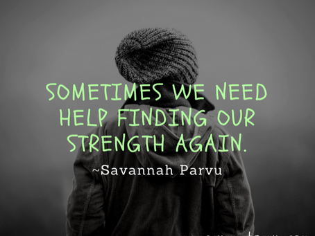 Sometimes We Need Help Finding Our Strength Again