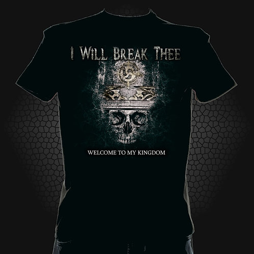 I Will Break Thee - Welcome To My Kingdom T-Shirt