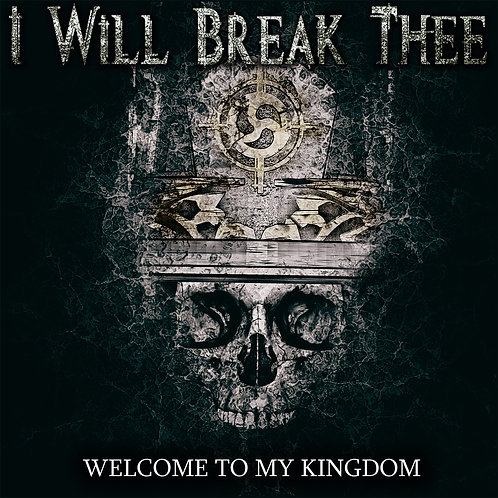 I Will Break Thee - Welcome To My Kingdom