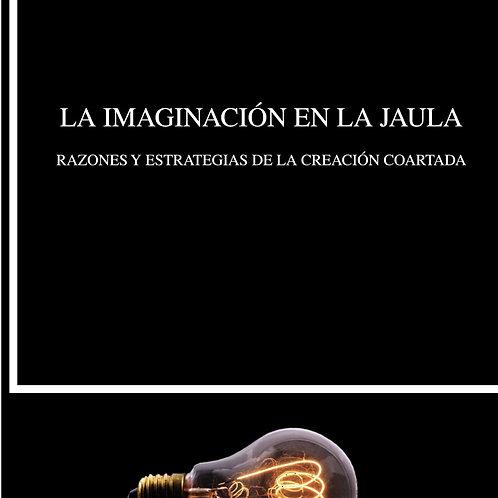 La imaginación en la jaula  (Javier Aparicio Maydeu)