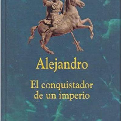 ALEJANDRO, EL CONQUISTADOR DE UN IMPERIO (GISBERT HAEFS)