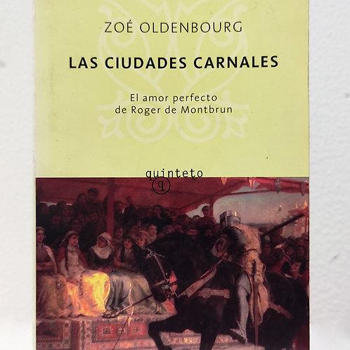 Las ciudades carnales: el amor perfecto de Roger de Montbrun (Zoé Oldenbourg)