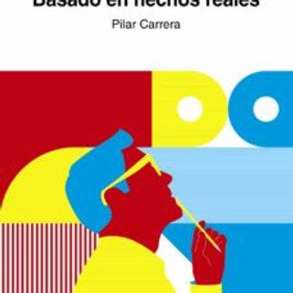 BASADO EN HECHOS REALES (PILAR CARRERA)
