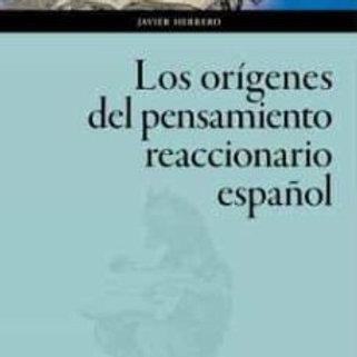 LOS ORÍGENES DEL PENSAMIENTO REACCIONARIO ESPAÑOL (JAVIER HERRERO SAURA)