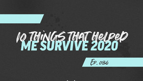 036: 10 Things that Helped Me Survive 2020