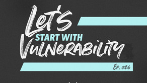 S3 - Episode 026: Let's Start with Vulnerability