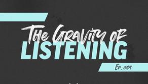 029: The Gravity of Listening