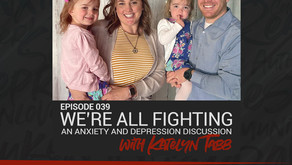 039: We're All Fighting: An Anxiety and Depression Discussion w/ Katelyn Tabb