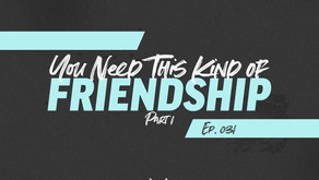 031: You Need This Kind of Friendship: Part 1