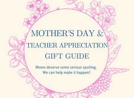 Mother's Day Gift Guide & Teacher Appreciation Ideas!