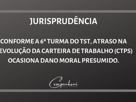 ATRASO NA DEVOLUÇÃO DA CARTEIRA DE TRABALHO (CTPS) OCASIONA DANO MORAL PRESUMIDO.