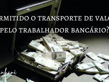 É permitido o transporte de valores pelo trabalhador bancário?