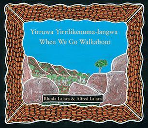 Yirruwa Yirrilikenuma-langwa When we go Walkabout