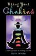 Using Your Chakras - Ruth White