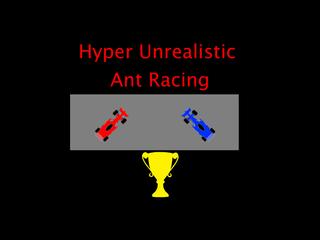 Hyper Unrealistic Ant Racing