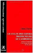 Le culte des génies protecteurs au Cambodge, Alain Forest