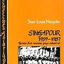 Singapour, 1959-1987, Genèse d'un nouveau pays industriel, Jean-Louis Margolin