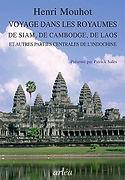 Voyage dans les royaumes de Siam, de Cambodge, de Laos et autres parties centrales de l'Indo-Chine, Henri Mouhot